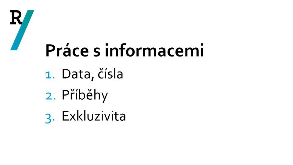Práce s informacemi 1.Data, čísla 2.Příběhy 3.Exkluzivita