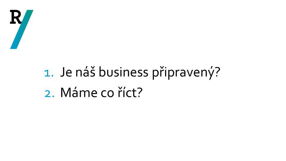 1.Je náš business připravený? 2.Máme co říct?