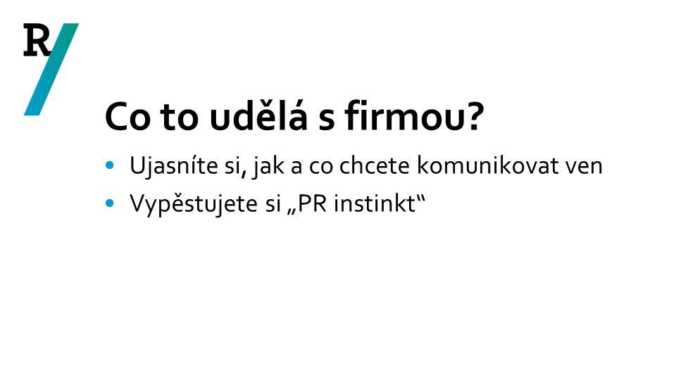 """Co to udělá s firmou? Ujasníte si, jak a co chcete komunikovat ven Vypěstujete si """"PR instinkt"""""""