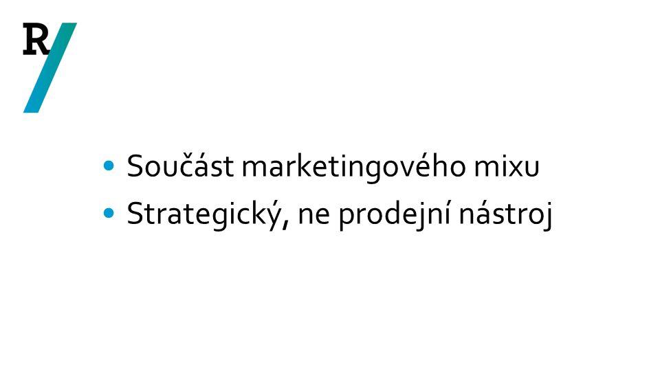 Součást marketingového mixu Strategický, ne prodejní nástroj