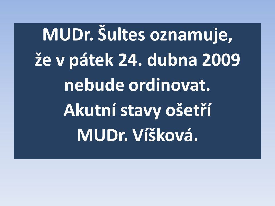 MUDr. Šultes oznamuje, že v pátek 24. dubna 2009 nebude ordinovat.