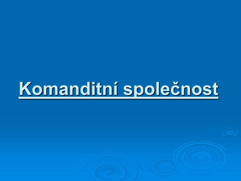 Základní charakteristika  Komanditní společnost je kombinací osobní a kapitálové společnosti.