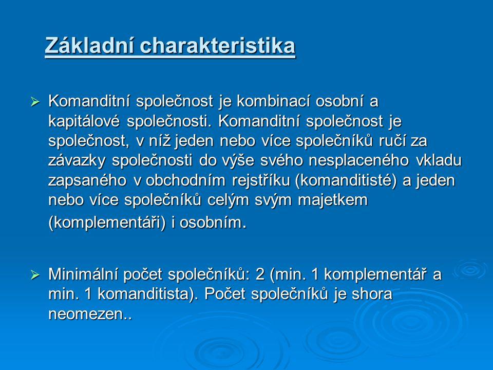 Základní charakteristika  Komanditní společnost je kombinací osobní a kapitálové společnosti. Komanditní společnost je společnost, v níž jeden nebo v