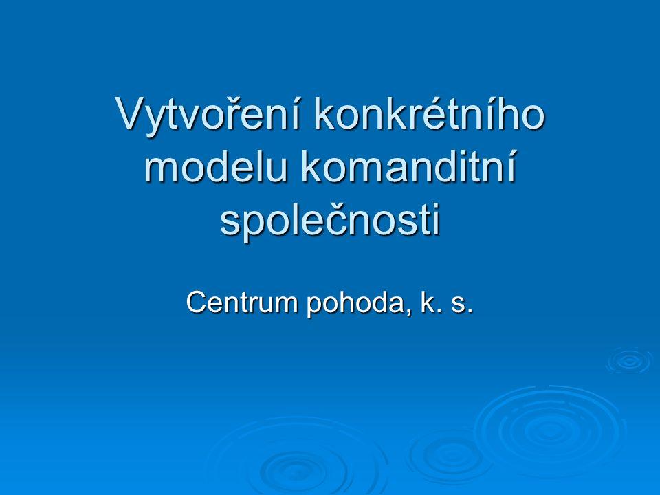 Vytvoření konkrétního modelu komanditní společnosti Centrum pohoda, k. s.