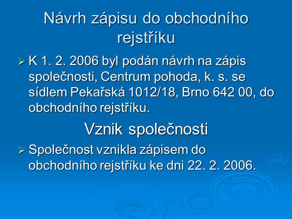 Návrh zápisu do obchodního rejstříku  K 1. 2. 2006 byl podán návrh na zápis společnosti, Centrum pohoda, k. s. se sídlem Pekařská 1012/18, Brno 642 0