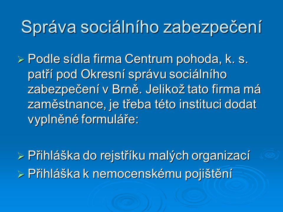 Správa sociálního zabezpečení  Podle sídla firma Centrum pohoda, k. s. patří pod Okresní správu sociálního zabezpečení v Brně. Jelikož tato firma má