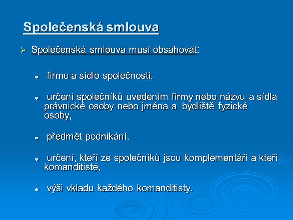 Splácení vkladů  Ve společenské smlouvě bylo mimo jiné stanoveno, že komanditista, kterým je v tomto případě společnost Zdravíčko, s.r.o., se sídlem nákupní 103/12, Brno 610 00, musí splatit celý peněžitý vklad čili 100.000 Kč, k datu podání návrhu na zápis společnosti do obchodního rejstříku.
