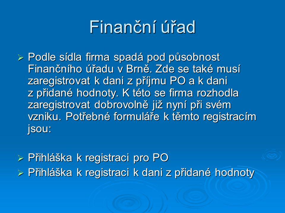 Finanční úřad  Podle sídla firma spadá pod působnost Finančního úřadu v Brně. Zde se také musí zaregistrovat k dani z příjmu PO a k dani z přidané ho