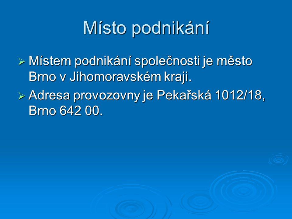 Místo podnikání  Místem podnikání společnosti je město Brno v Jihomoravském kraji.  Adresa provozovny je Pekařská 1012/18, Brno 642 00.