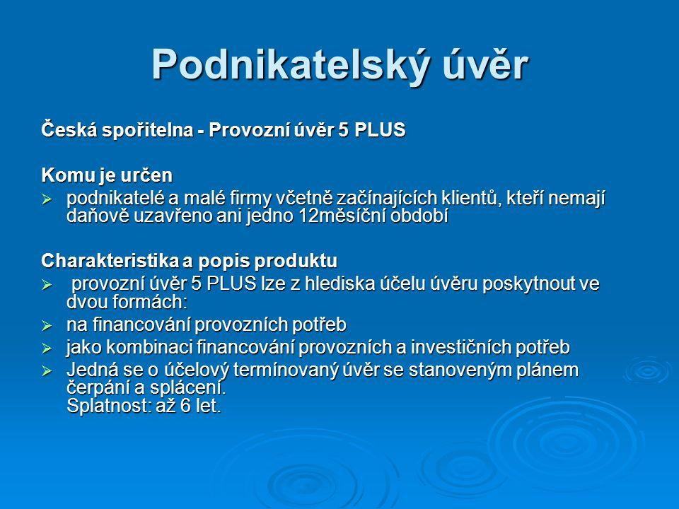 Podnikatelský úvěr Česká spořitelna - Provozní úvěr 5 PLUS Komu je určen  podnikatelé a malé firmy včetně začínajících klientů, kteří nemají daňově u
