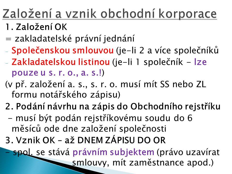 1. Založení OK = zakladatelské právní jednání - Společenskou smlouvou (je-li 2 a více společníků - Zakladatelskou listinou (je-li 1 společník - lze po