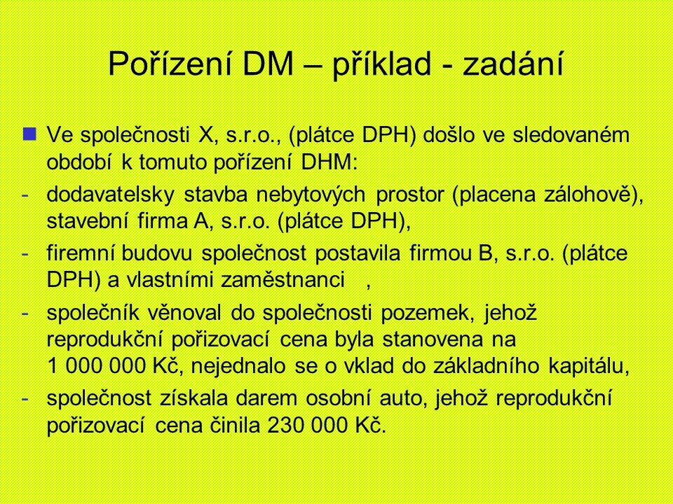 Pořízení DM – příklad - zadání Ve společnosti X, s.r.o., (plátce DPH) došlo ve sledovaném období k tomuto pořízení DHM: - -dodavatelsky stavba nebytov