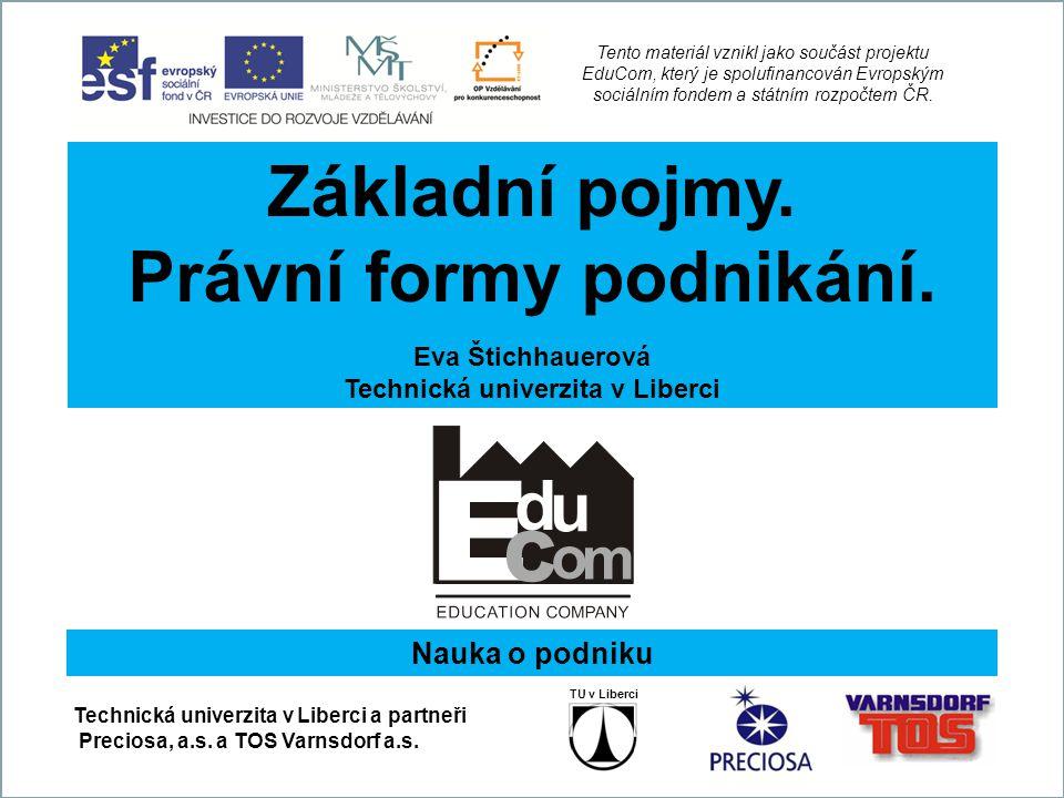 EduCom Projekt Educom www.kvs.tul.cz/EduCom/ Tento projekt je financován evropským sociálním fondem a státním rozpočtem ČR Tento materiál vznikl jako součást projektu EduCom, který je spolufinancován Evropským sociálním fondem a státním rozpočtem ČR.