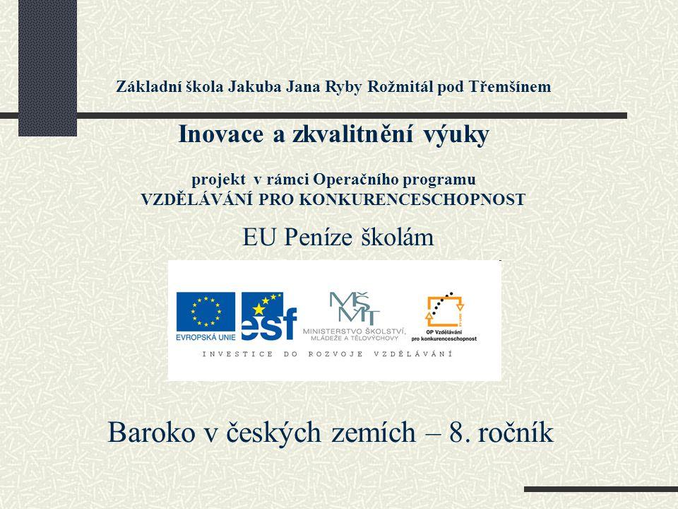 České baroko Jedním z typických barokních zámků v Čechách jsou Jaroměřice nad Rokytnou http://www.google.cz/imgres?q=jarom%C4%9B%C5%99ice+nad+rokytnou&hl=cs&biw=1280&bih=766&gbv=2&tbm=isch&tbnid=UECs9tAagySuiM:&imgrefurl=http://www.nase- pamatky.cz/zamky/jaromerice-nad-rokytnou.html&docid=8kaztr-rMr3N5M&imgurl=http://www.nase- pamatky.cz/pic/galerie/175.jpg&w=1600&h=1072&ei=8pHXT_i0GojK0QXD3NSQBA&zoom=1&iact=hc&vpx=326&vpy=2&dur=2968&hovh=184&hovw=274&tx=113&ty=117&sig=10443000965074472 7929&page=1&tbnh=128&tbnw=161&start=0&ndsp=24&ved=1t:429,r:7,s:0,i:93
