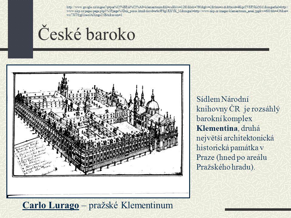 České baroko Francesco Carrati – Černínský palác na Hradčanech (dnes sídlo Ministerstva zahraničí ČR) http://www.google.cz/imgres?q=%C4%8Dern%C3%ADnsk%C3%BD+pal%C3%A1c&hl=cs&biw=1280&bih=766&gbv=2&tbm=isch&tbnid=h4CeHRdl0wH c-M:&imgrefurl=http://www.pracom.cz/Soucasne-zakazky/&docid=TdE2hJMyhlJvNM&imgurl=http://www.pracom.cz/admin/files/Cerninsky%252520palac- 1.JPG&w=1408&h=1056&ei=sI_XT8nKF8O_0QWtvui1BA&zoom=1&iact=hc&vpx=680&vpy=177&dur=250&hovh=194&hovw=259&tx=92&ty=131&sig =104430009650744727929&page=1&tbnh=121&tbnw=160&start=0&ndsp=24&ved=1t:429,r:3,s:0,i:94