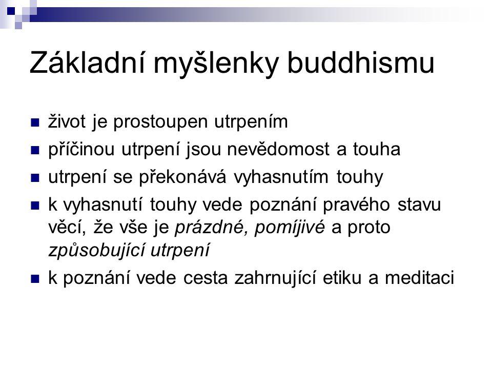 Základní myšlenky buddhismu život je prostoupen utrpením příčinou utrpení jsou nevědomost a touha utrpení se překonává vyhasnutím touhy k vyhasnutí to
