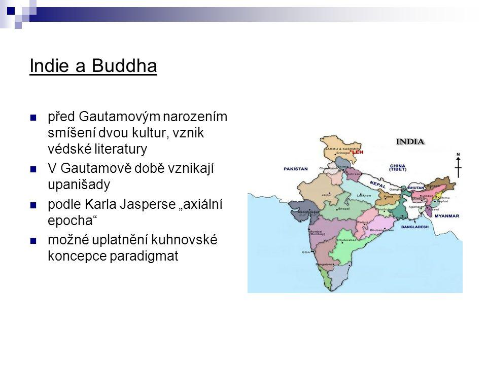 """Indie a Buddha před Gautamovým narozením smíšení dvou kultur, vznik védské literatury V Gautamově době vznikají upanišady podle Karla Jasperse """"axiáln"""