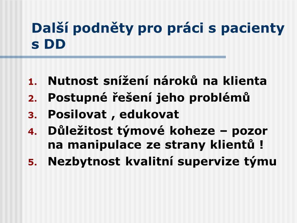 Další podněty pro práci s pacienty s DD 1. Nutnost snížení nároků na klienta 2. Postupné řešení jeho problémů 3. Posilovat, edukovat 4. Důležitost tým