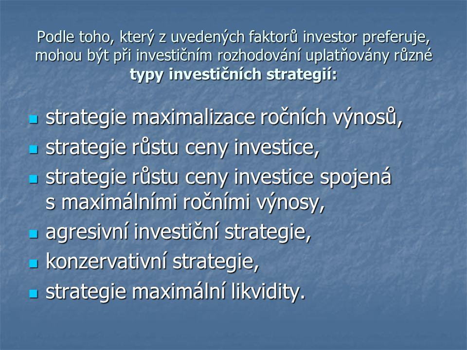 Podle toho, který z uvedených faktorů investor preferuje, mohou být při investičním rozhodování uplatňovány různé typy investičních strategií: strateg