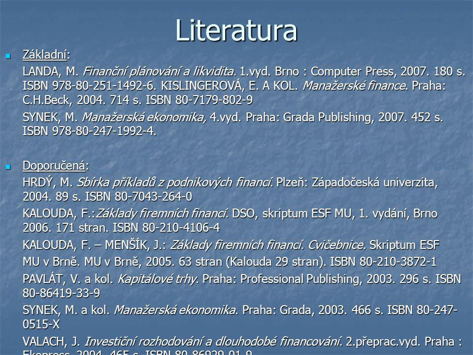 Literatura Základní: Základní: LANDA, M. Finanční plánování a likvidita. 1.vyd. Brno : Computer Press, 2007. 180 s. ISBN 978-80-251-1492-6. KISLINGERO