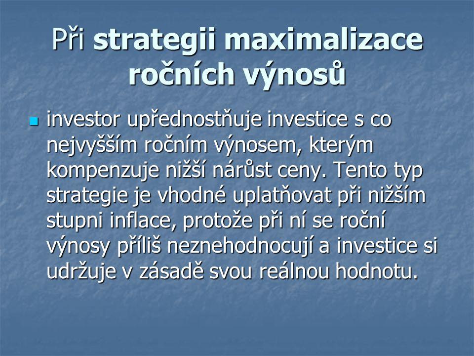 Při strategii maximalizace ročních výnosů investor upřednostňuje investice s co nejvyšším ročním výnosem, kterým kompenzuje nižší nárůst ceny. Tento t