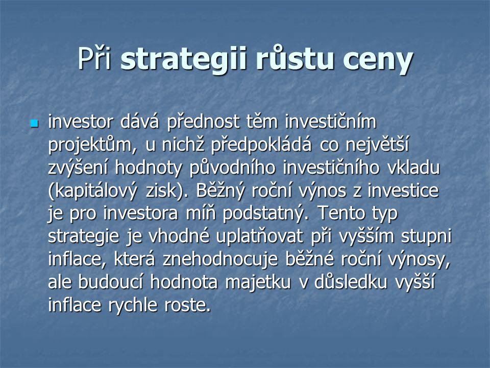 Při strategii růstu ceny investor dává přednost těm investičním projektům, u nichž předpokládá co největší zvýšení hodnoty původního investičního vkla