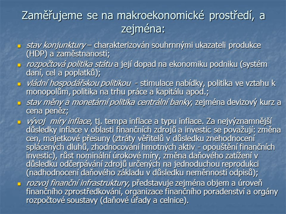 Zaměřujeme se na makroekonomické prostředí, a zejména: stav konjunktury – charakterizován souhrnnými ukazateli produkce (HDP) a zaměstnanosti; stav ko