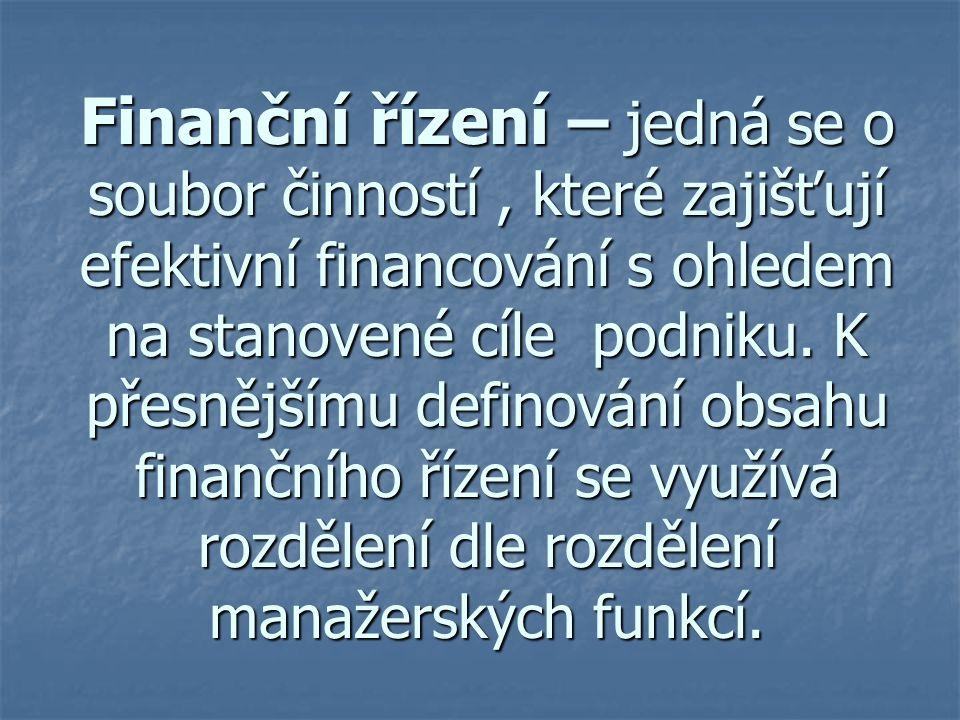 Finanční řízení – jedná se o soubor činností, které zajišťují efektivní financování s ohledem na stanovené cíle podniku. K přesnějšímu definování obsa