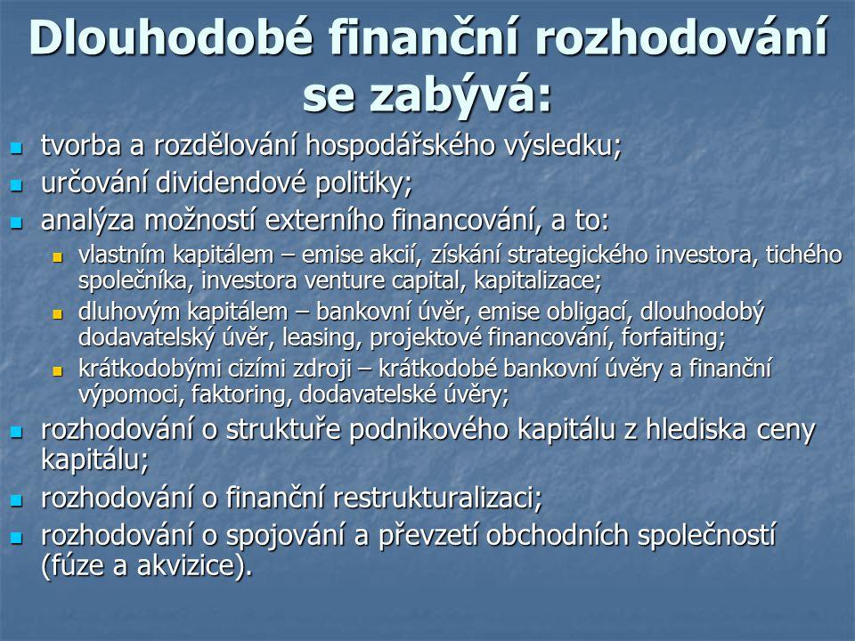 Dlouhodobé finanční rozhodování se zabývá: tvorba a rozdělování hospodářského výsledku; tvorba a rozdělování hospodářského výsledku; určování dividend