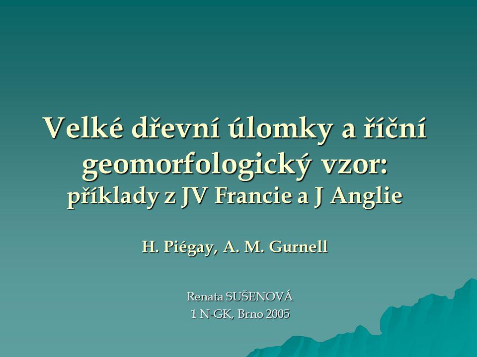 Velké dřevní úlomky a říční geomorfologický vzor: příklady z JV Francie a J Anglie H.