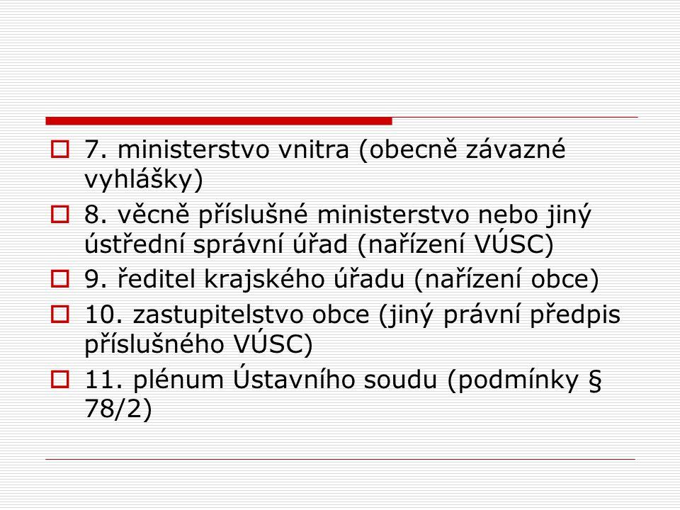  7. ministerstvo vnitra (obecně závazné vyhlášky)  8. věcně příslušné ministerstvo nebo jiný ústřední správní úřad (nařízení VÚSC)  9. ředitel kraj