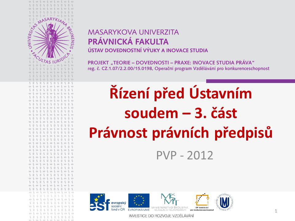 1 Řízení před Ústavním soudem – 3. část Právnost právních předpisů PVP - 2012