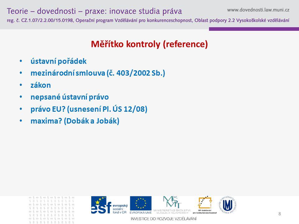 Měřítko kontroly (reference) ústavní pořádek mezinárodní smlouva (č. 403/2002 Sb.) zákon nepsané ústavní právo právo EU? (usnesení Pl. ÚS 12/08) maxim