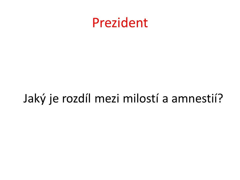 Prezident Jaký je rozdíl mezi milostí a amnestií