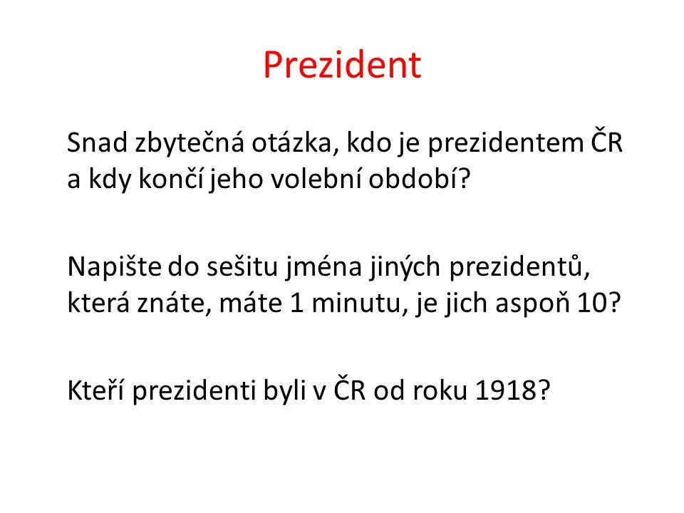 Prezident Snad zbytečná otázka, kdo je prezidentem ČR a kdy končí jeho volební období.