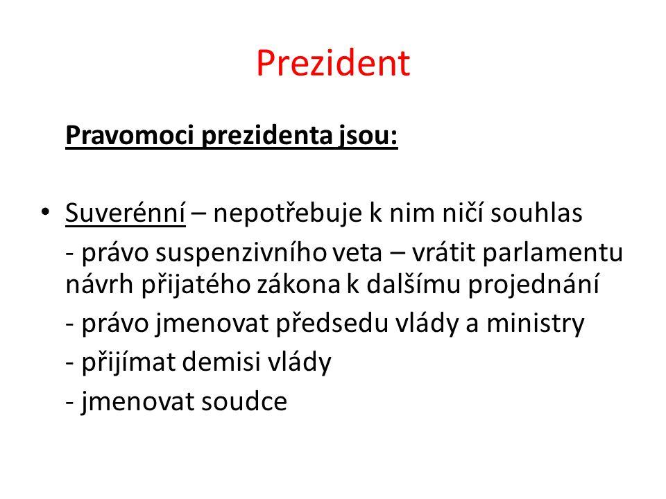Prezident Kontrasignační – potřebuje spolupodpis předsedy vlády - právo zastupovat stát navenek - sjednávat a ratifikovat mezinárodní smlouvy - vyhlašovat volby do parlamentu - pověřovat a odvolávat velvyslance - udělovat milost a amnestii