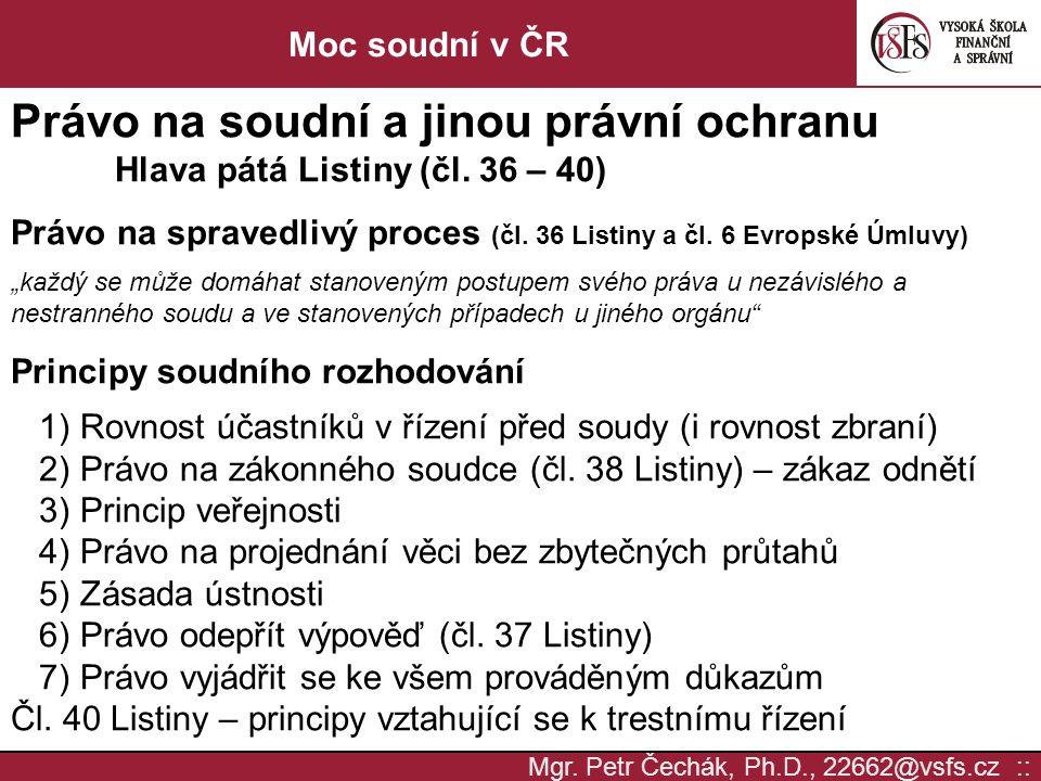 Mgr.Petr Čechák, Ph.D., 22662@vsfs.cz :: Moc soudní v ČR Zákon č.