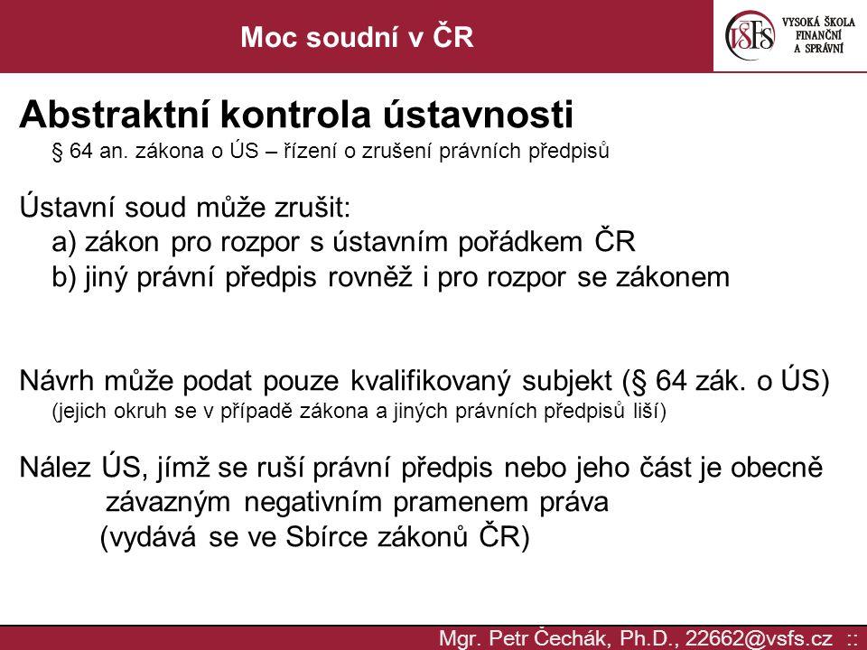 Mgr.Petr Čechák, Ph.D., 22662@vsfs.cz :: Moc soudní v ČR Konkrétní kontrola ústavnosti § 72 an.