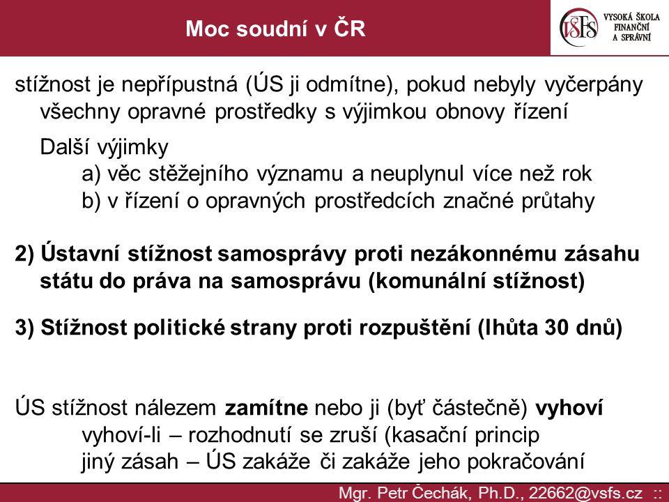 Mgr. Petr Čechák, Ph.D., 22662@vsfs.cz :: Moc soudní v ČR stížnost je nepřípustná (ÚS ji odmítne), pokud nebyly vyčerpány všechny opravné prostředky s
