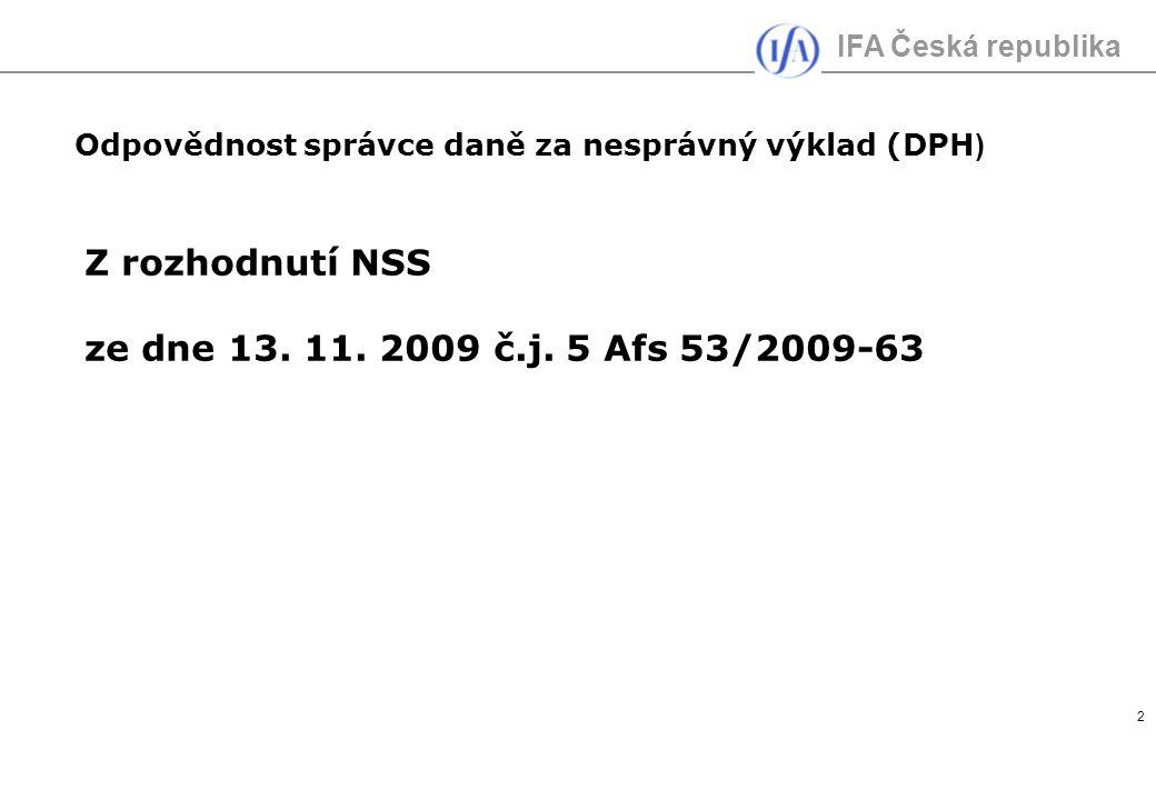 IFA Česká republika 2 Odpovědnost správce daně za nesprávný výklad (DPH ) Z rozhodnutí NSS ze dne 13. 11. 2009 č.j. 5 Afs 53/2009-63