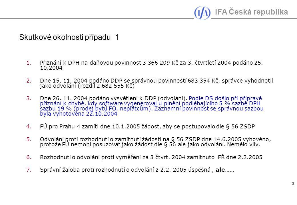 IFA Česká republika 3 Skutkové okolnosti případu 1 1.Přiznání k DPH na daňovou povinnost 3 366 209 Kč za 3. čtvrtletí 2004 podáno 25. 10.2004 2.Dne 15