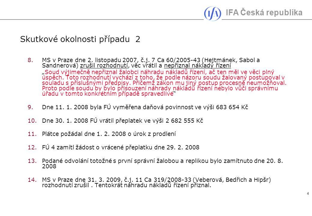 IFA Česká republika 4 Skutkové okolnosti případu 2 8.MS v Praze dne 2. listopadu 2007, č.j. 7 Ca 60/2005-43 (Hejtmánek, Sabol a Sandnerová) zrušil roz