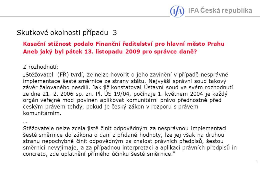 IFA Česká republika 5 Skutkové okolnosti případu 3 Kasační stížnost podalo Finanční ředitelství pro hlavní město Prahu Aneb jaký byl pátek 13. listopa