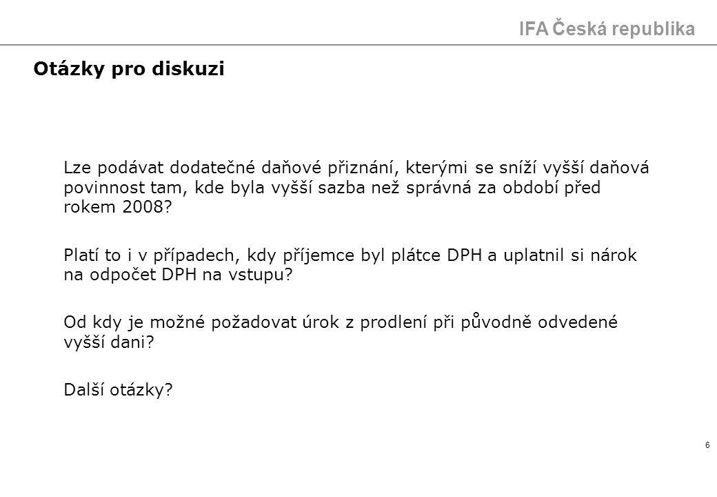IFA Česká republika 6 Otázky pro diskuzi Lze podávat dodatečné daňové přiznání, kterými se sníží vyšší daňová povinnost tam, kde byla vyšší sazba než
