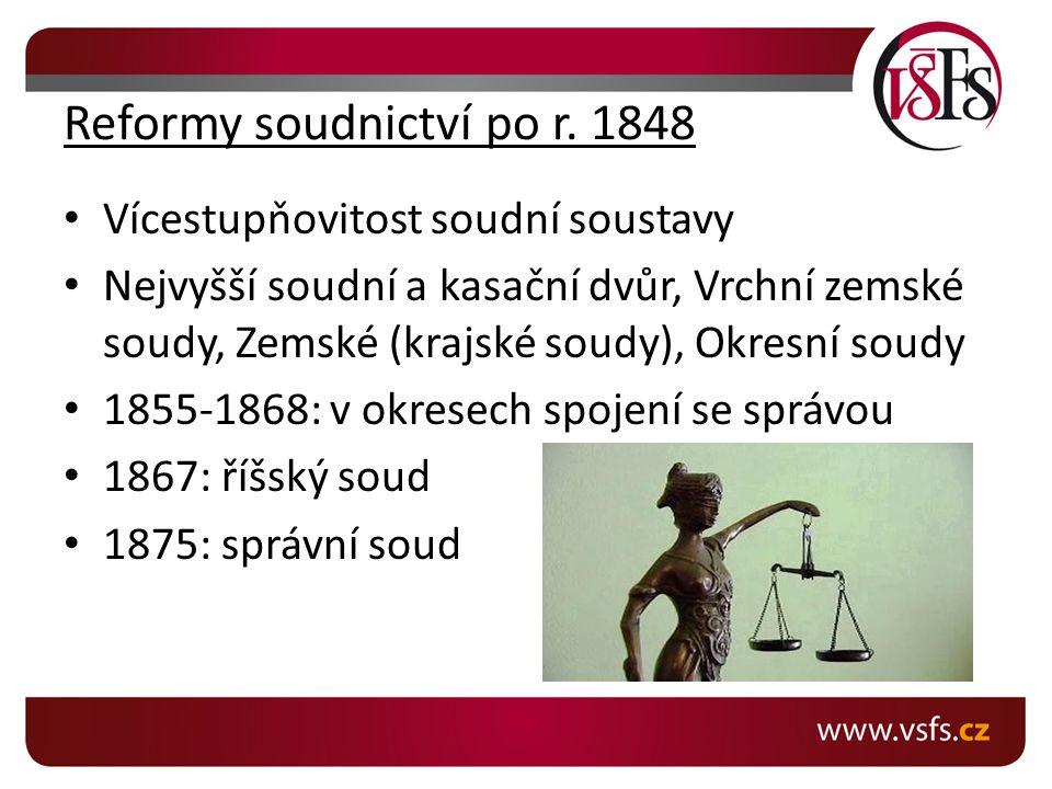 Reformy soudnictví po r. 1848 Vícestupňovitost soudní soustavy Nejvyšší soudní a kasační dvůr, Vrchní zemské soudy, Zemské (krajské soudy), Okresní so