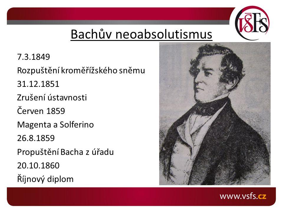 Bachův neoabsolutismus 7.3.1849 Rozpuštění kroměřížského sněmu 31.12.1851 Zrušení ústavnosti Červen 1859 Magenta a Solferino 26.8.1859 Propuštění Bach