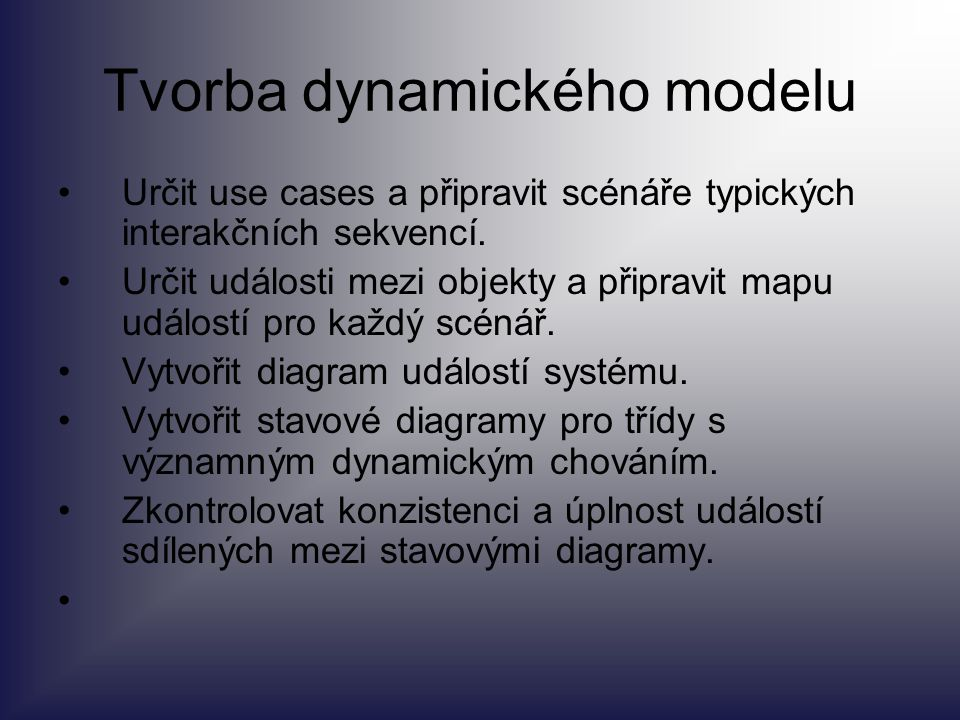 Tvorba dynamického modelu Určit use cases a připravit scénáře typických interakčních sekvencí. Určit události mezi objekty a připravit mapu událostí p