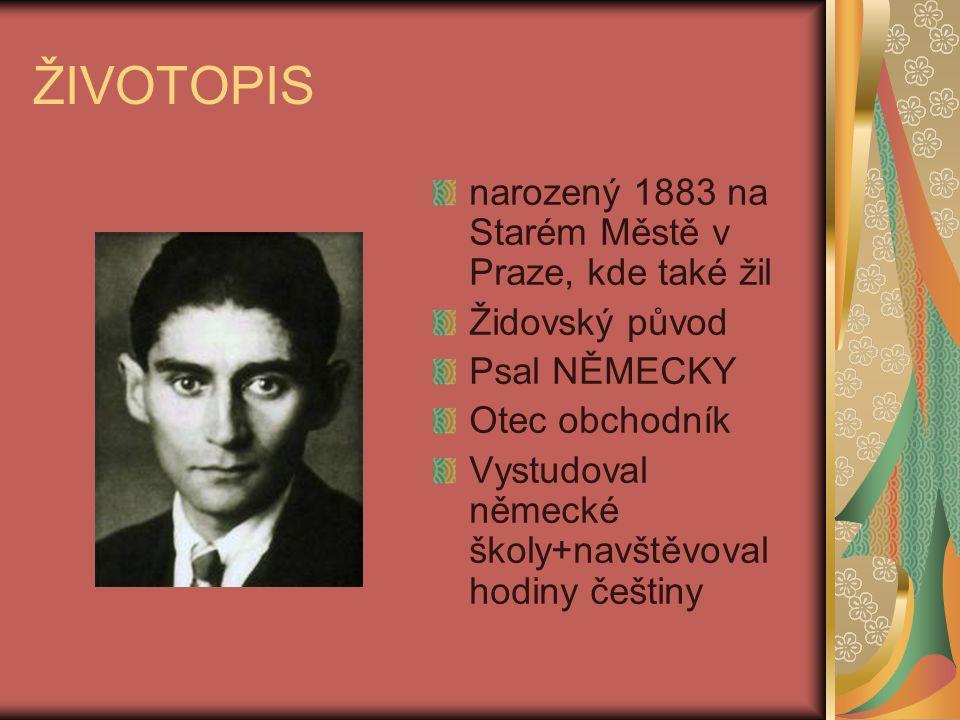 ŽIVOTOPIS narozený 1883 na Starém Městě v Praze, kde také žil Židovský původ Psal NĚMECKY Otec obchodník Vystudoval německé školy+navštěvoval hodiny č