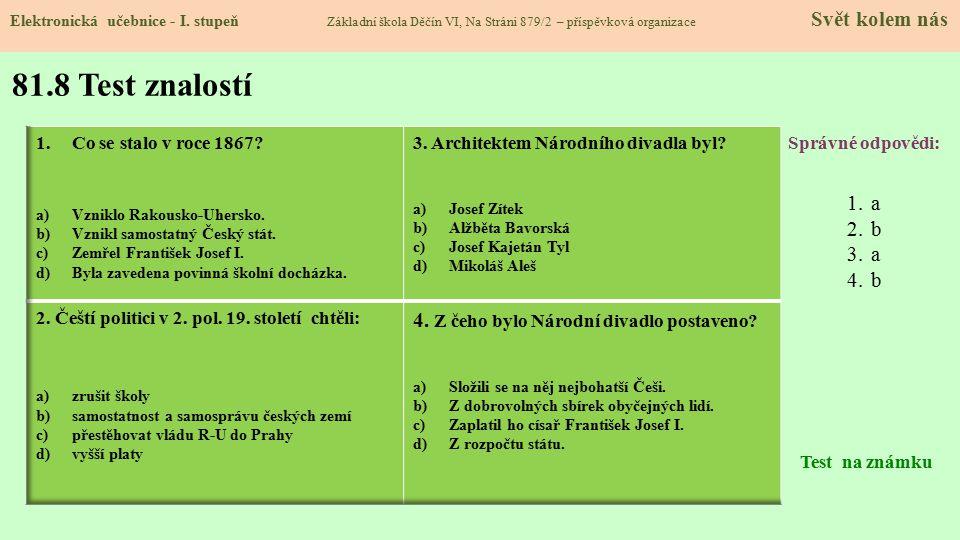 81.8 Test znalostí Správné odpovědi: 1.a 2.b 3.a 4.b Test na známku Elektronická učebnice - I.