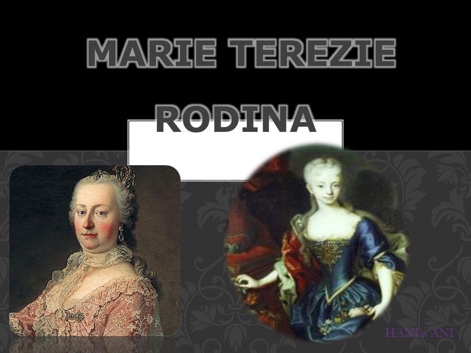 Narození:13.5.1717 ve Vídni Úmrtí: 29.11.1780 ve Vídni Manžel :František I.